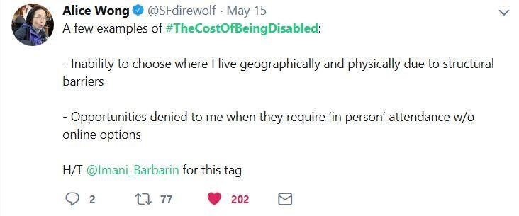 A tweet by @SFdirewolf: A few examples of #TheCostOfBeingDisabled: Inability to choose where I live geographically and physically due to structural barriers; Opportunities denied to me when they require